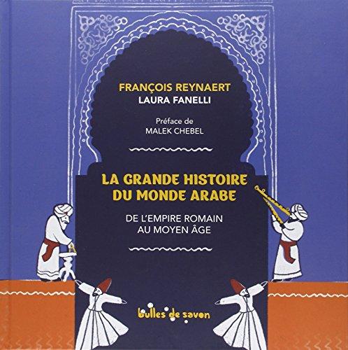La grande histoire du monde arabe : De l'Empire romain au Moyen Age