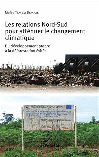Les relations Nord-Sud pour atténuer le changement climatique: Du développement propre à la déforestation évitée par Moïse Tsayem Demaze