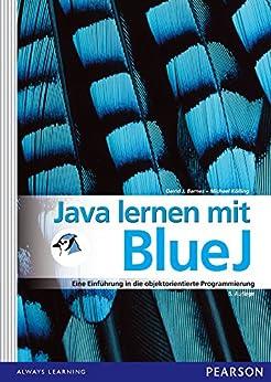 Java lernen mit BlueJ: Eine Einführung in die objektorientierte Programmierung (Pearson Studium - Informatik Schule)
