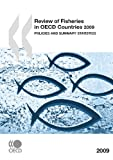 Review of Fisheries in OECD Countries 2009: Policies and Summary Statistics: Edition 2009 (REVIEW OF FISHERIES IN O E C D MEMBER COUNTRIES)