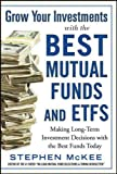 Grow Your Investments with the Best Mutual Funds and ETF's: Making Long-Term Investment Decisions with the Best Funds Today: Making Long-Term Investment Decisions with the Best Funds Today