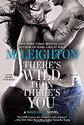There's Wild, Then There's You (Wild Ones Novels)