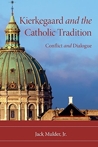 Kierkegaard and the Catholic Tradition: Conflict and Dialogue (Indiana Series in the Philosophy of Religion) by Jack Mulder Jr. (2010-11-04)