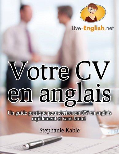Votre CV en anglais - Un guide pratique pour écrire son CV en anglais rapidement et sans faute!