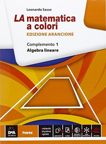 La matematica a colori. Ediz. arancione. Complemento 1. Algebra lineare C9. Per le Scuole superiori. Con e-book. Con espansione online