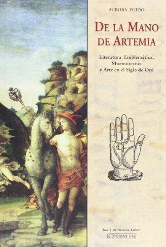 De la mano de artemia. literatura, emblematica, y arte en siglo de oro por Aurora Egido