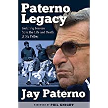 Paterno Legacy: Enduring Lessons from the Life and Death of My Father (English Edition)