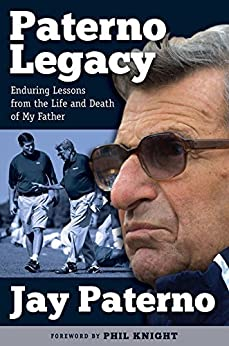 Paterno Legacy: Enduring Lessons from the Life and Death of My Father von [Paterno, Jay]