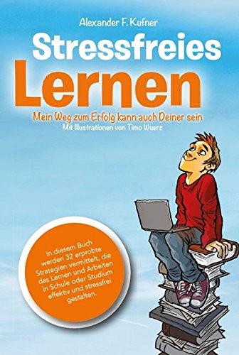 Stressfreies Lernen: Mein Weg zum Erfolg kann auch Deiner sein Buch-Cover