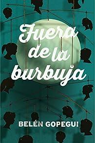 Fuera de la burbuja par Belén Gopegui