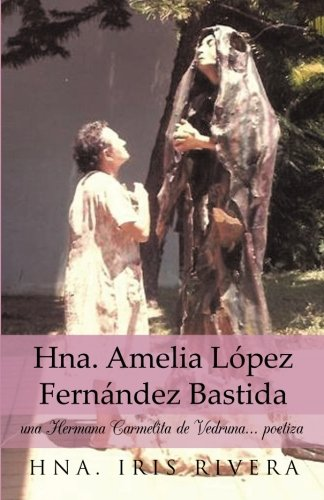 Hna. Amelia Lopez Fernandez Bastida: Una Hermana Carmelita de Vedruna... Poetiza