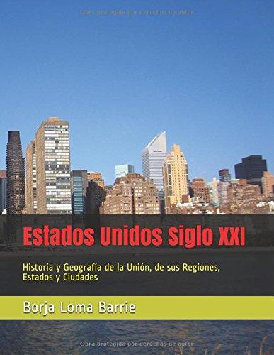 Descargar Libro Estados Unidos Siglo XXI: Historia y Geografía de la Unión, de sus Regiones, Estados y Ciudades de Borja Loma Barrie