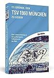 111 Gründe, den TSV 1860 München zu lieben: Eine Liebeserklärung an den großartigsten Fußballverein der Welt