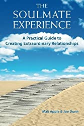The Soulmate Experience: A Practical Guide to Creating Extraordinary Relationships by Mali Apple (2011-04-01)