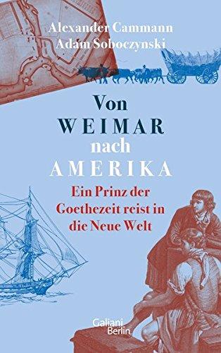 Von Weimar nach Amerika: Ein Prinz der Goethezeit reist in die Neue Welt