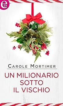 Un milionario sotto il vischio (eLit) (Bianco Natale Vol. 4) di [Mortimer, Carole]