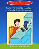 Sam the Supply Manager: Supply Chain Strategies (Children Learn Business Book 3)