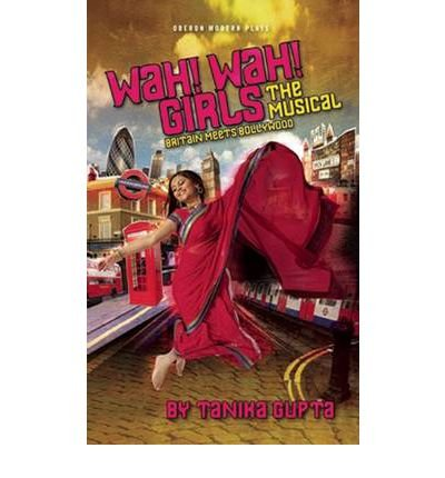 [(Wah! Wah! Girls: A British Bollywood Musical)] [Author: Tanika Gupta] published on (August, 2012)