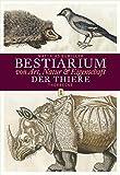 Bestiarium: Von Art, Natur & Eigenschaft der Thiere