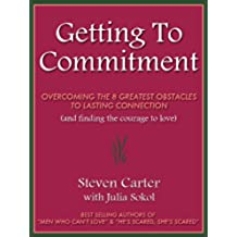 GETTING TO COMMITMENT: Overcoming the 8 Greatest Obstacles to Lasting Connection (And Finding the Courage to Love) (English Edition)