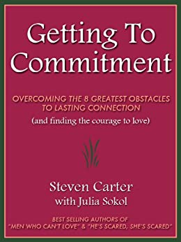 GETTING TO COMMITMENT: Overcoming the 8 Greatest Obstacles to Lasting Connection (And Finding the Courage to Love) (English Edition) par [Carter, Steven, Sokol, Julia]
