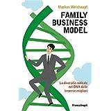 Family business model. La diversità radicale nel DNA delle imprese migliori: La diversità radicale nel DNA delle imprese migliori