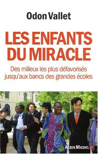 Les enfants du miracle : Des milieux les plus défavorisés jusqu'aux bancs des grandes écoles par Odon Vallet