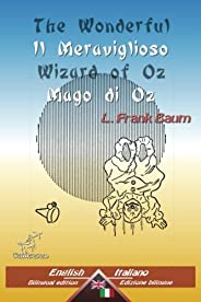 The Wonderful Wizard of Oz - Il Meraviglioso Mago di Oz: Bilingual parallel text - Bilingue con testo inglese a fronte: Engli