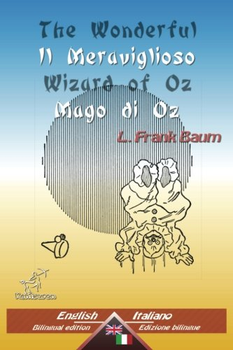 The Wonderful Wizard of Oz - Il Meraviglioso Mago Di Oz: Bilingual Parallel Text - Bilingue Con Testo Inglese a Fronte