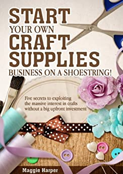 start your own craft supplies business on a shoestring