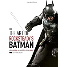 The Art of Rocksteady's Batman: Arkham Asylum, Arkham City, & Arkham Knight (Batman Arkham Trilogy)
