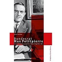 Bundesrat Max Petitpierre: Schweizerische Aussenpolitik im Kalten Krieg 1945-1961