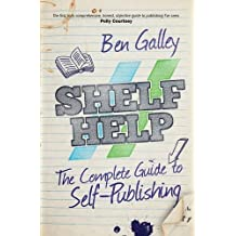 Shelf Help: The Complete Guide to Self-Publishing by Ben Galley (2014-02-28)