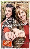 Krebskriegerinnen: Wenn Freundschaft Wunder bewirkt - Mina Teichert, Anja Koeseling