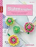 Blüten knüpfen: Zauberhafte kleine Knüpfprojekte mit vielen Anwendungsideen (kreativ.kompakt.)