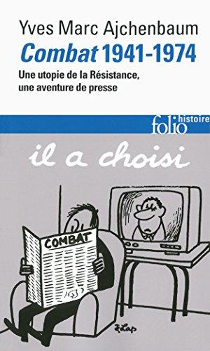 Combat (1941-1974): Une utopie de la Résistance, une aventure de presse par Yves-Marc Ajchenbaum