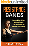 Resistance Bands: Exercises & Home Workouts To Increase Strength, Endurance, Flexibility And Rehabilitate Your Entire Body! (Bodyweight Training, Bodyweight ... Bodybuilding, Home Workout, Gymnastics)
