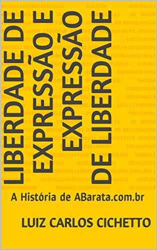 Liberdade de Expressão e Expressão de Liberdade: A História de ABarata.com.br (Portuguese Edition)