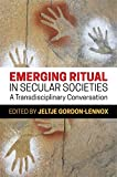 Emerging Ritual in Secular Societies: A Transdisciplinary Conversation