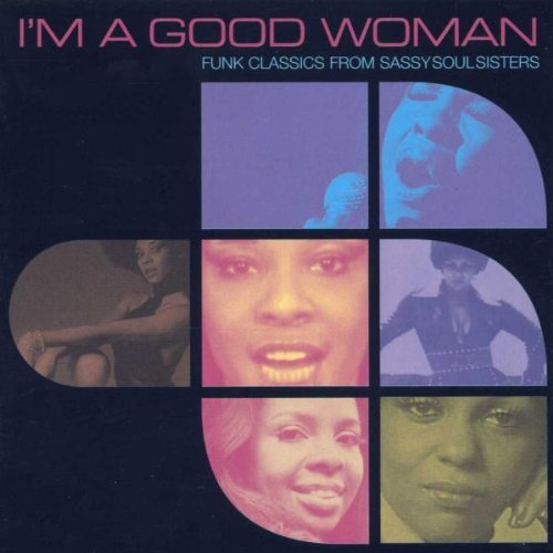 I'm a Good Woman: Funk Classics from Sassy Soul Sisters by Various Artists (2000-02-07)