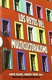 Los retos del multiculturalismo: En el origen de la diversidad (Ensayo) de Angelo Scola (Autor, Colaborador), Massimo Borghesi (23 abr 2009) Tapa blanda