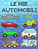 LE MIE AUTOMOBILI: Un fantastico libro da colorare per gli appassionati di auto da 2 a 6 anni, oltre 75 auto su 100 pagine, unilaterale in formato A4