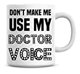 Best Doctor Mugs - Don't Make Me Use My Doctor Voice Funny Review