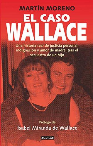 El caso Wallace: Una historia real de justicia personal, indignación y amor de madre, tras el sec (Spanish Edition)