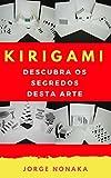 KIRIGAMI - Descubra os segredos desta arte (Portuguese Edition)