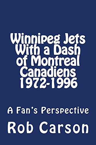 Winnipeg Jets With a Dash of Montreal Canadiens 1972-1996 a Fan's Perspective (English Edition) por Rob Carson
