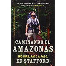 Caminando el Amazonas: 860 d??as. Paso a paso. (Spanish Edition) by Ed Stafford (2012-11-06)