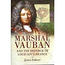 [(Marshal Vauban and the Defence of Louis XIV's France)] [Author: James Falkner] published on (September, 2011)