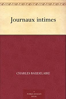 Journaux intimes (French Edition) de [Baudelaire, Charles]