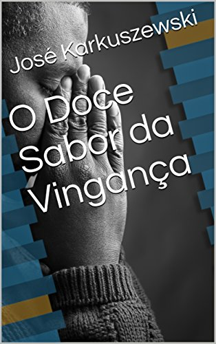 O Doce Sabor da Vingança (Portuguese Edition) por José Karkuszewski
